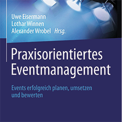 Uwe Eisermann, Lothar Winnen, Alexander Wrobel, Praxisorientiertes Eventmanagement